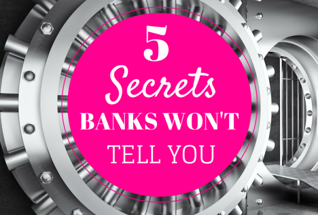5 Secrets Banks Won't Tell You