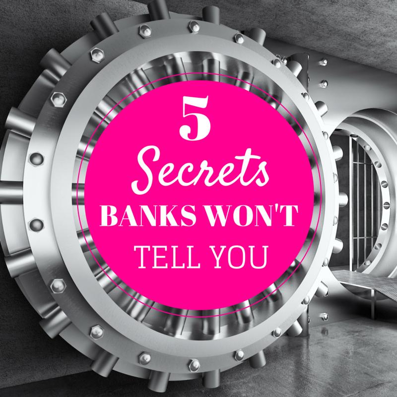 5 Secrets Banks Won't Tell You