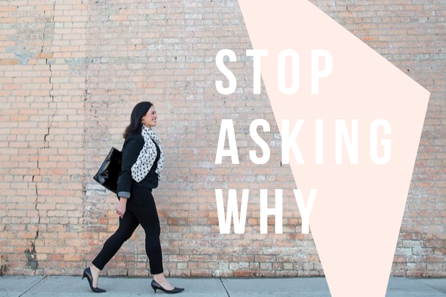 Stop Asking Why Blog
