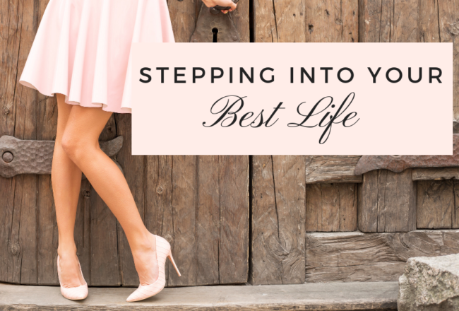 Stepping Into Your Best Life